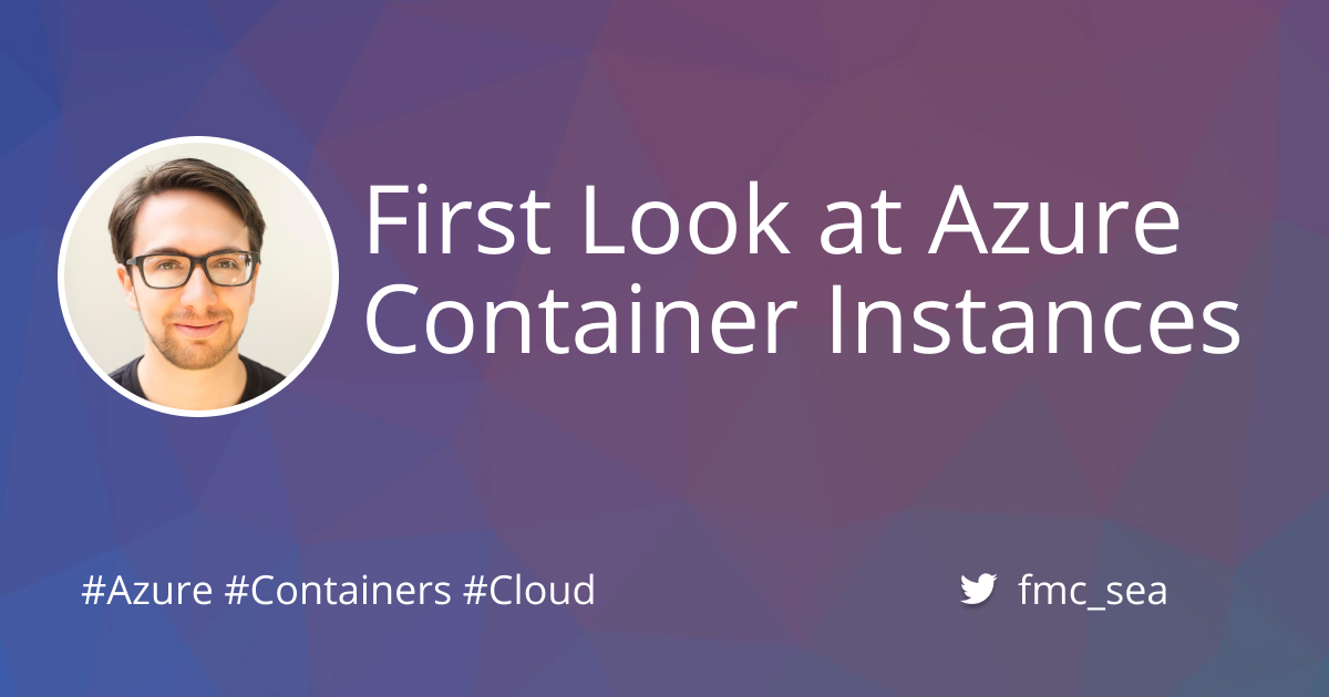 First Look at Azure Container Instances