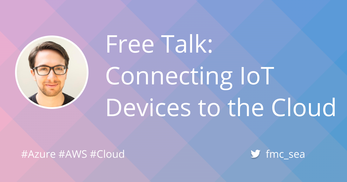 Free Talk - Connecting IoT Devices to the Cloud (Wednesday, Oct. 7)