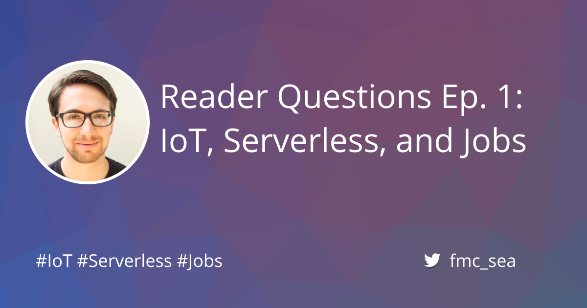 Reader Questions Episode 1: IoT, Serverless, and Jobs