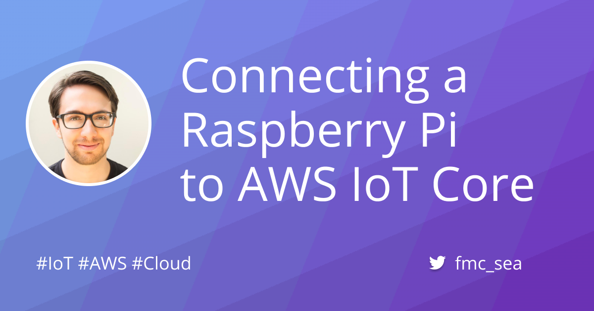 Connecting a Raspberry Pi to AWS IoT Core